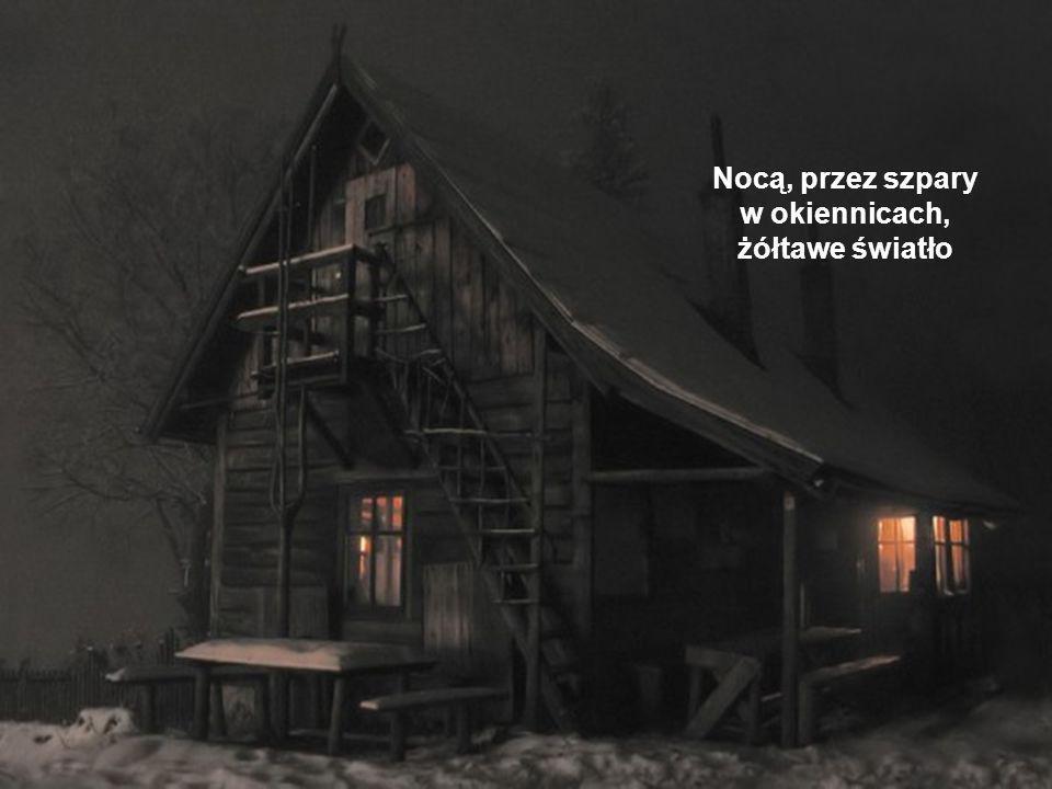 Nocą, przez szpary w okiennicach, żółtawe światło