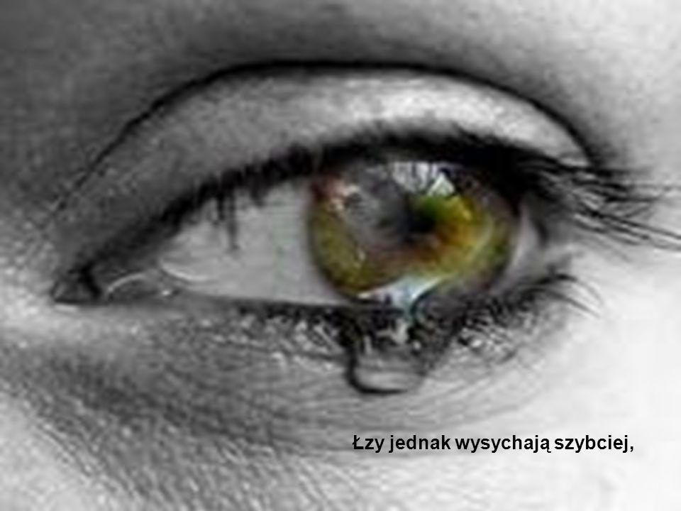 Łzy jednak wysychają szybciej,