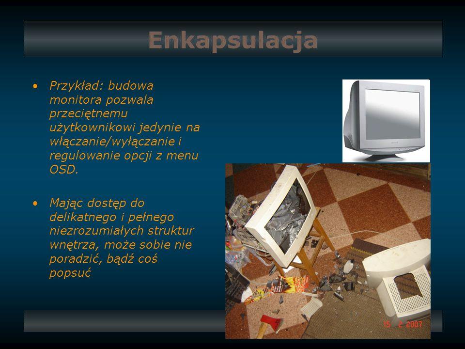 Enkapsulacja Przykład: budowa monitora pozwala przeciętnemu użytkownikowi jedynie na włączanie/wyłączanie i regulowanie opcji z menu OSD.