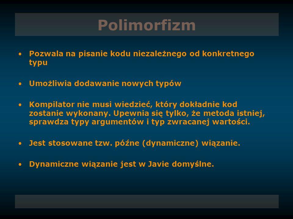 Polimorfizm Pozwala na pisanie kodu niezależnego od konkretnego typu
