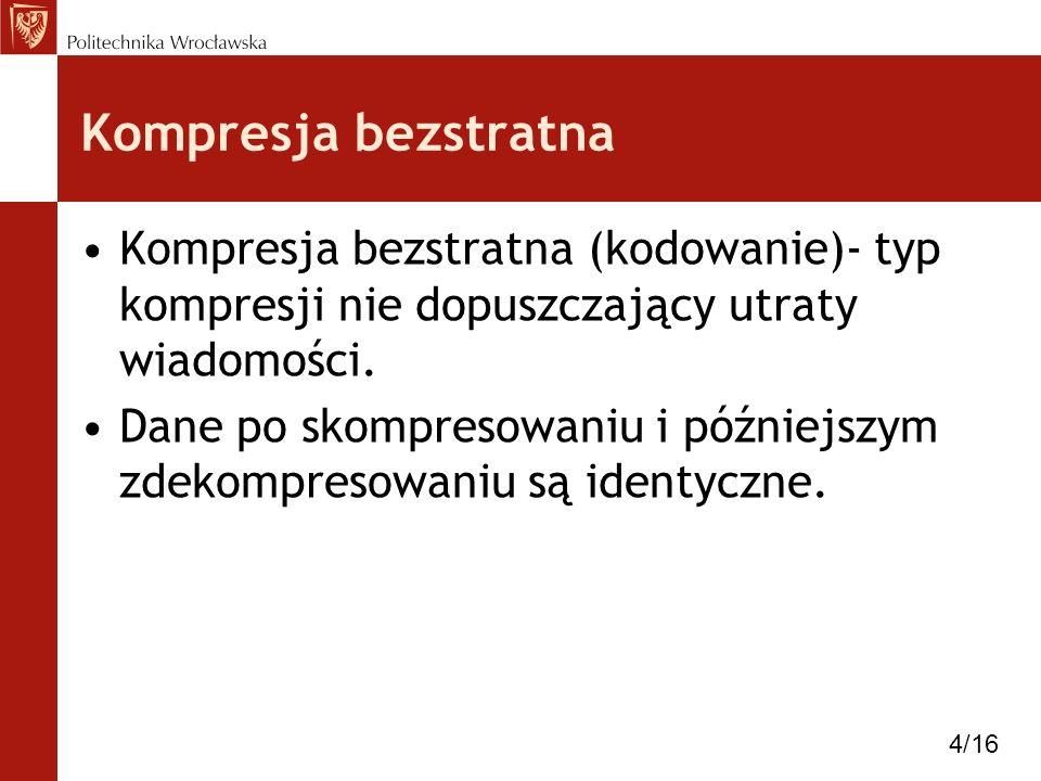 Kompresja bezstratna Kompresja bezstratna (kodowanie)- typ kompresji nie dopuszczający utraty wiadomości.