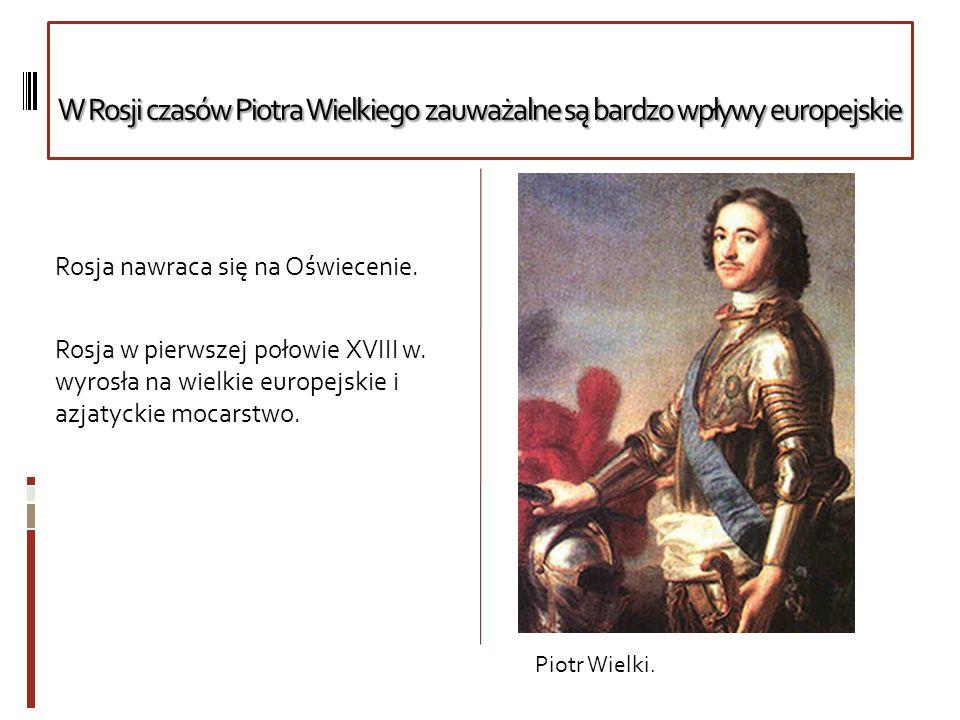 W Rosji czasów Piotra Wielkiego zauważalne są bardzo wpływy europejskie