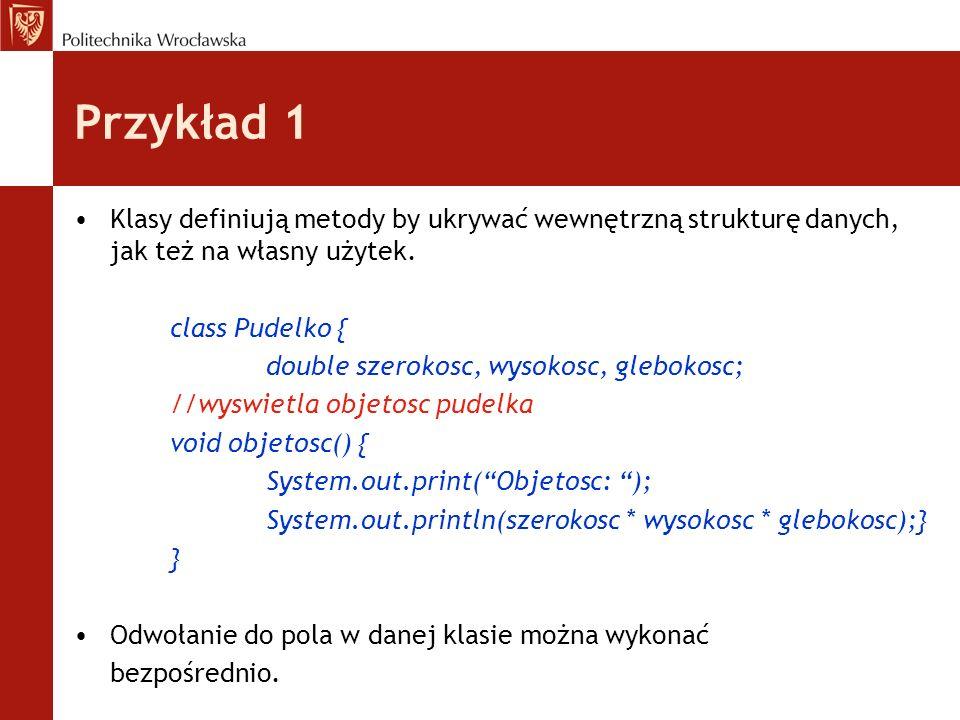 Przykład 1 Klasy definiują metody by ukrywać wewnętrzną strukturę danych, jak też na własny użytek.
