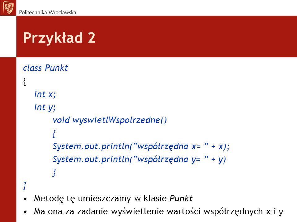 Przykład 2 class Punkt { int x; int y; void wyswietlWspolrzedne()