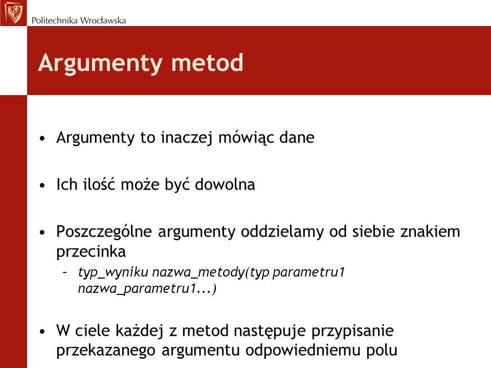 Argumenty metod Argumenty to inaczej mówiąc dane