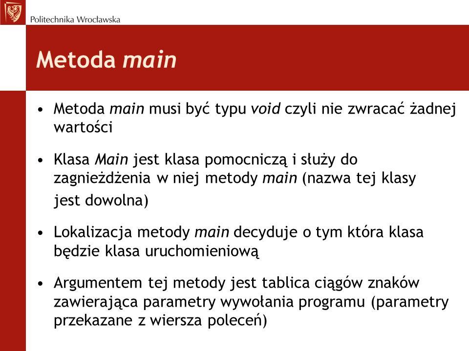 Metoda main Metoda main musi być typu void czyli nie zwracać żadnej wartości.