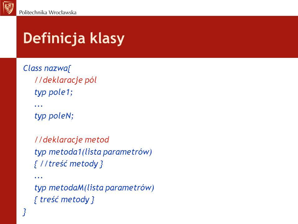 Definicja klasy Class nazwa{ //deklaracje pól typ pole1; ...