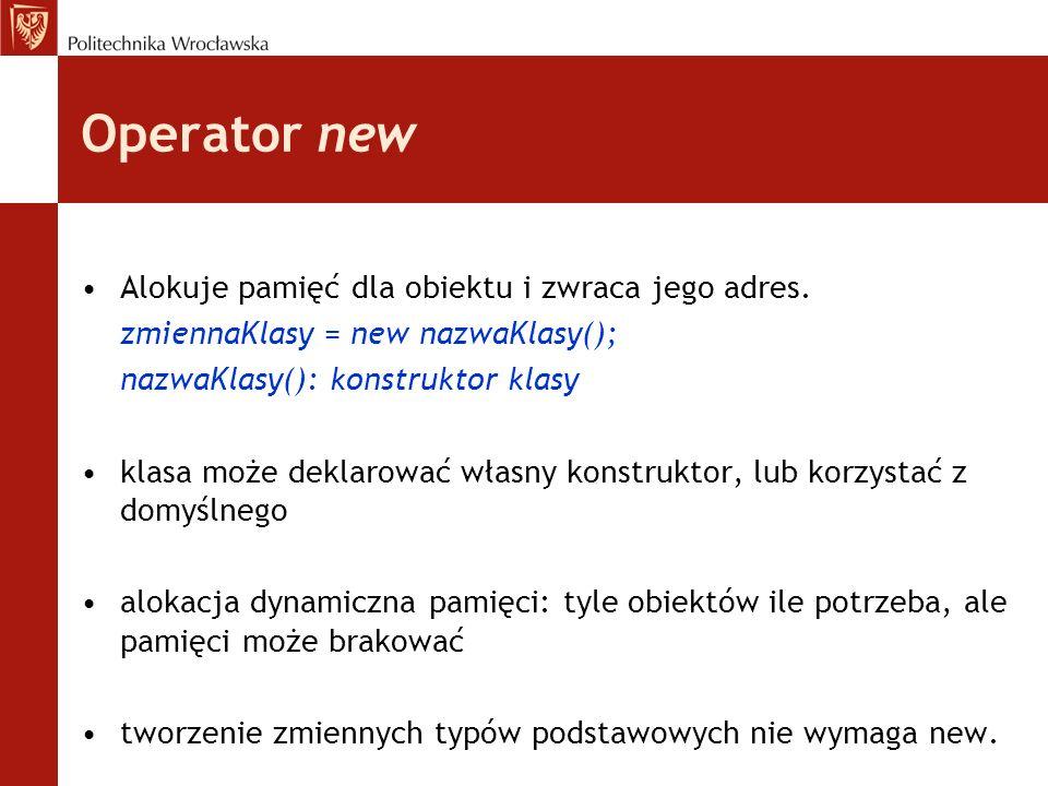 Operator new Alokuje pamięć dla obiektu i zwraca jego adres.