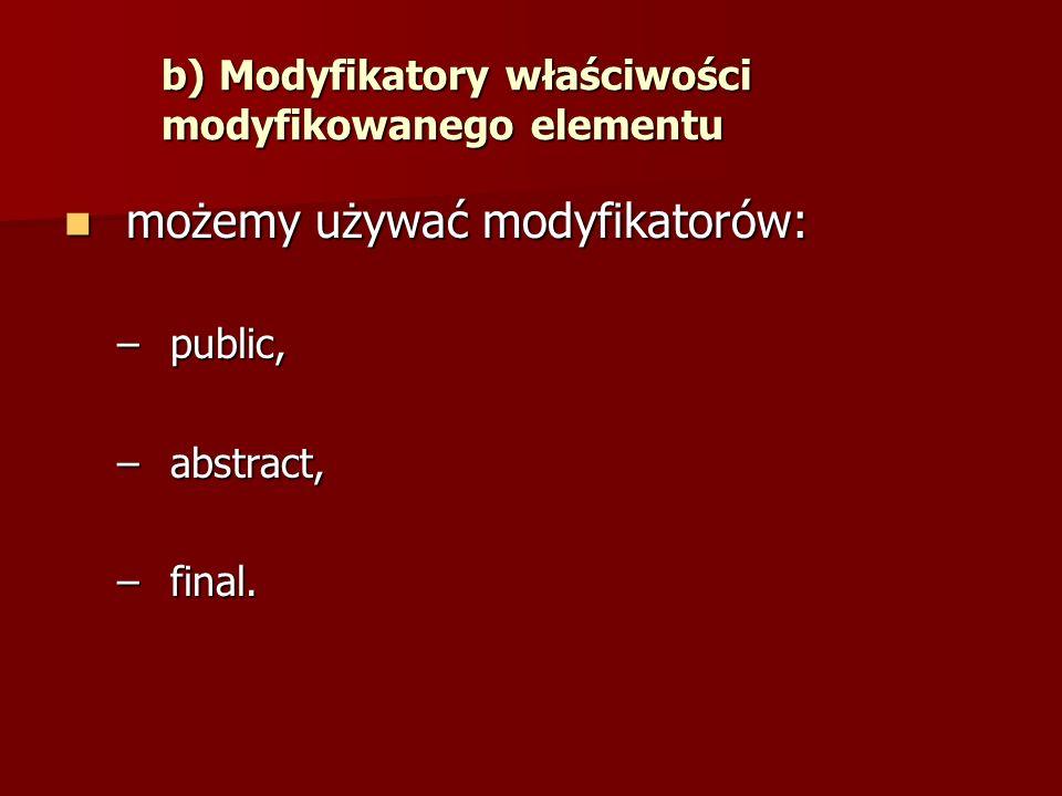 b) Modyfikatory właściwości modyfikowanego elementu