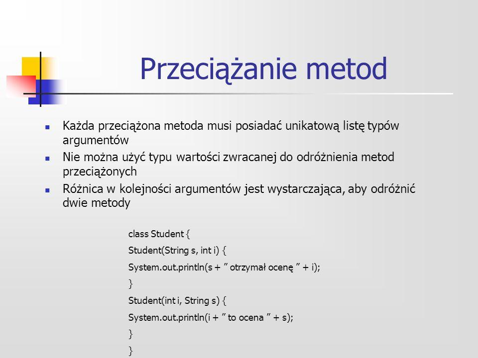 Przeciążanie metod Każda przeciążona metoda musi posiadać unikatową listę typów argumentów.