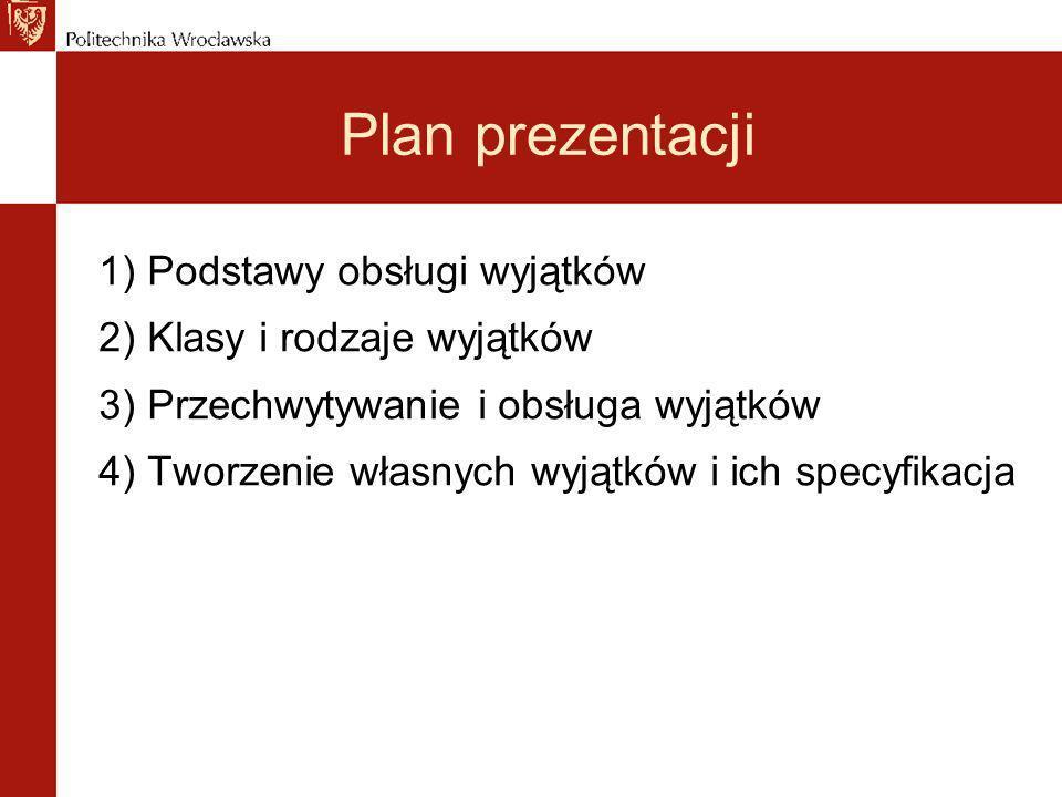 Plan prezentacji 1) Podstawy obsługi wyjątków