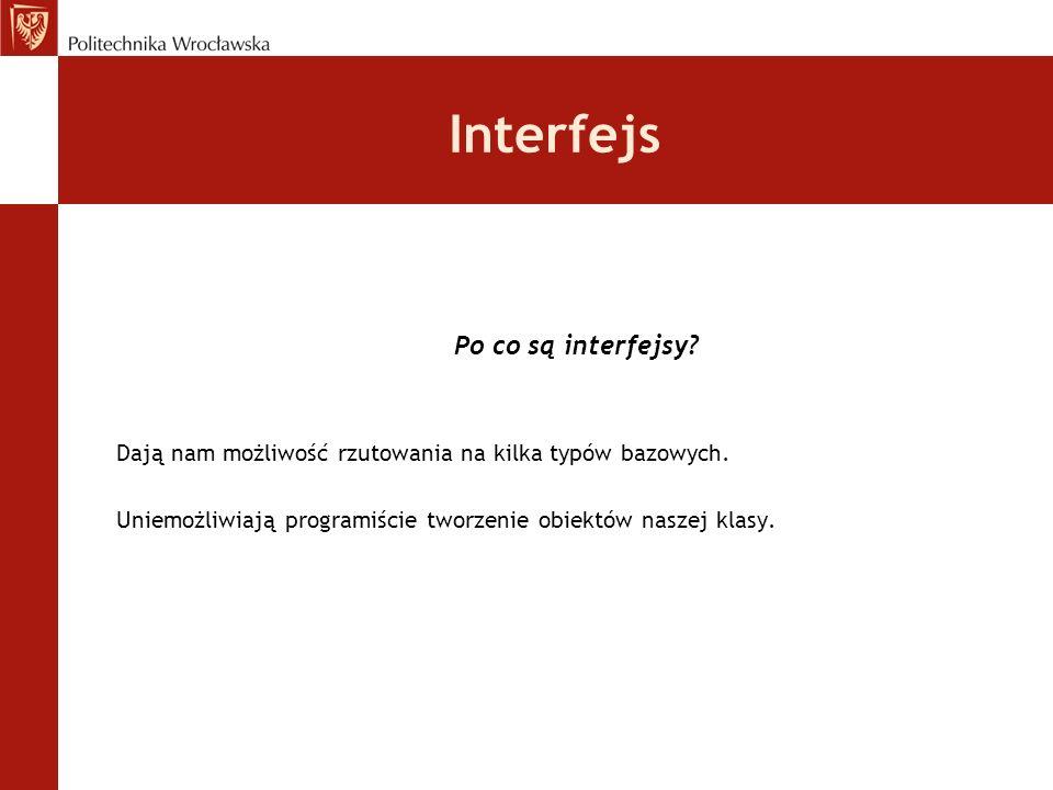 Interfejs Dają nam możliwość rzutowania na kilka typów bazowych.
