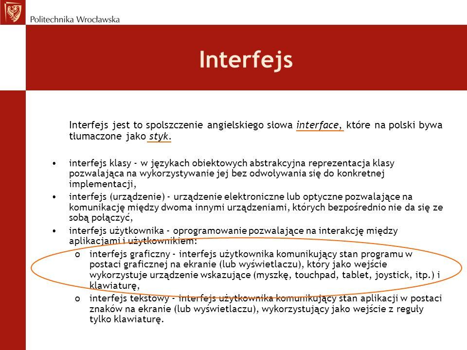 Interfejs Interfejs jest to spolszczenie angielskiego słowa interface, które na polski bywa tłumaczone jako styk.