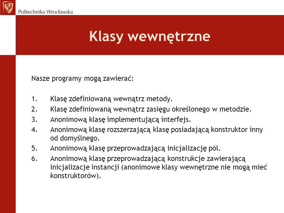 Klasy wewnętrzne Nasze programy mogą zawierać: