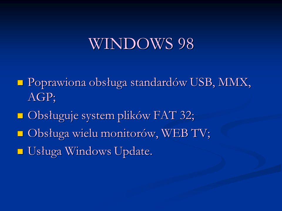 WINDOWS 98 Poprawiona obsługa standardów USB, MMX, AGP;