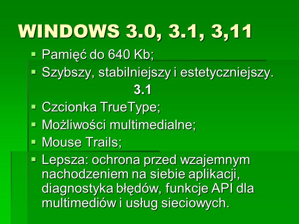 WINDOWS 3.0, 3.1, 3,11 Pamięć do 640 Kb; Szybszy, stabilniejszy i estetyczniejszy. 3.1. Czcionka TrueType;