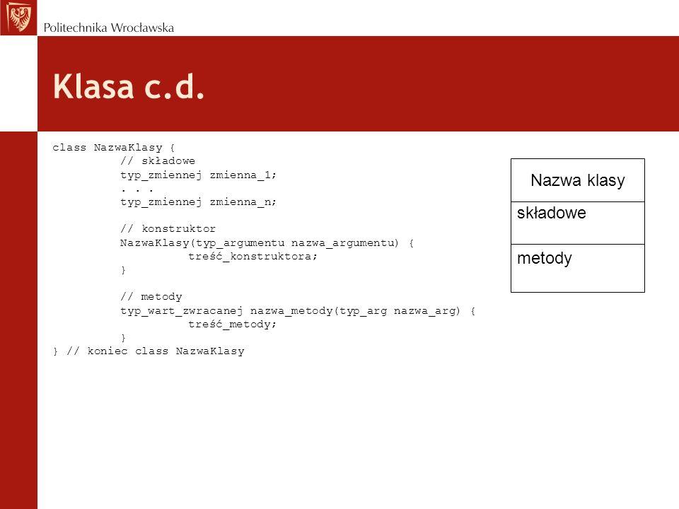Klasa c.d. Nazwa klasy składowe metody class NazwaKlasy { // składowe
