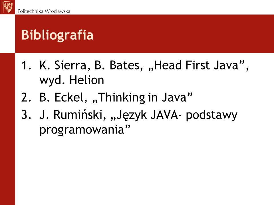 "Bibliografia K. Sierra, B. Bates, ""Head First Java , wyd. Helion"