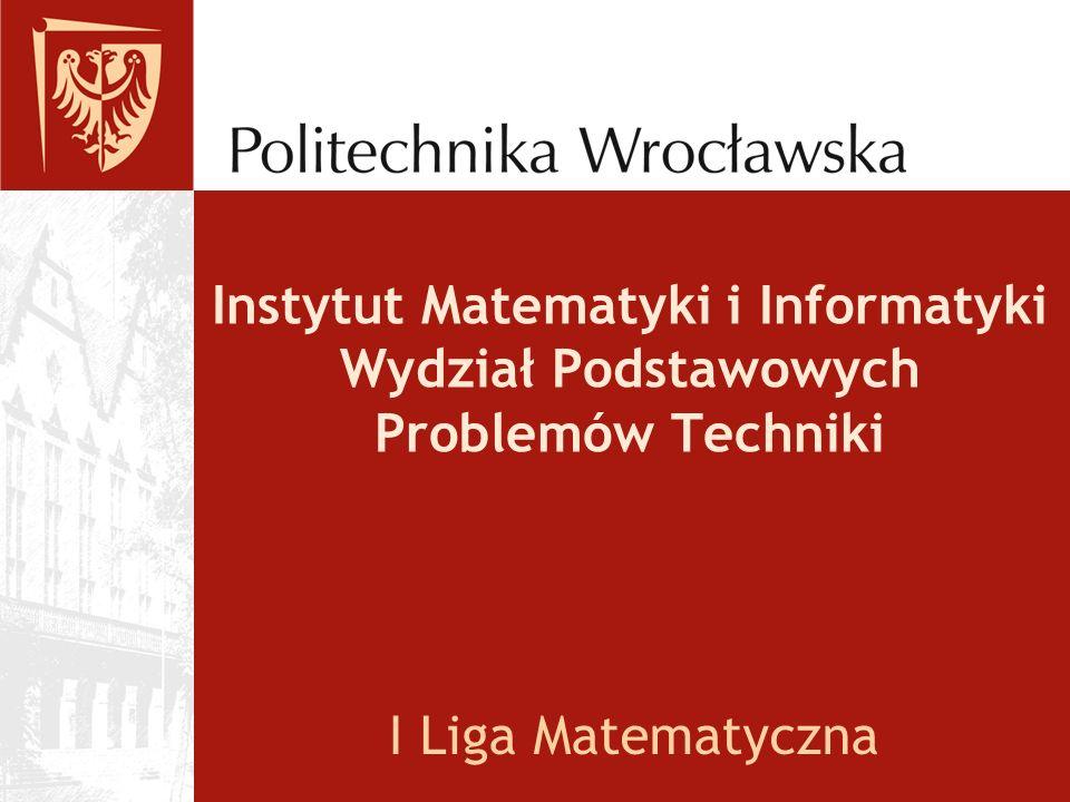 Instytut Matematyki i Informatyki Wydział Podstawowych Problemów Techniki