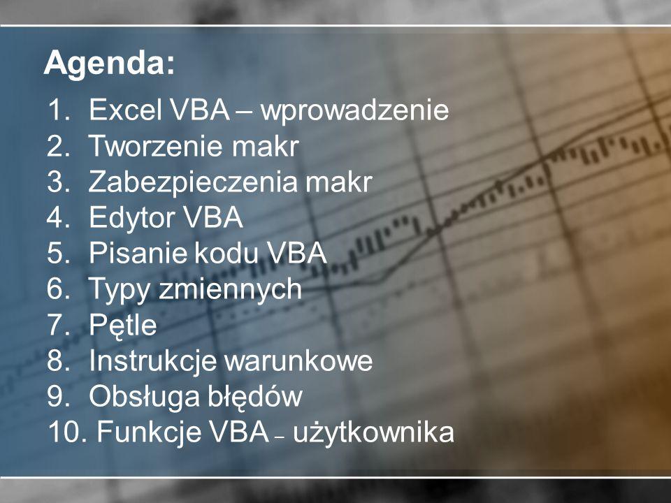 Agenda: Excel VBA – wprowadzenie Tworzenie makr Zabezpieczenia makr