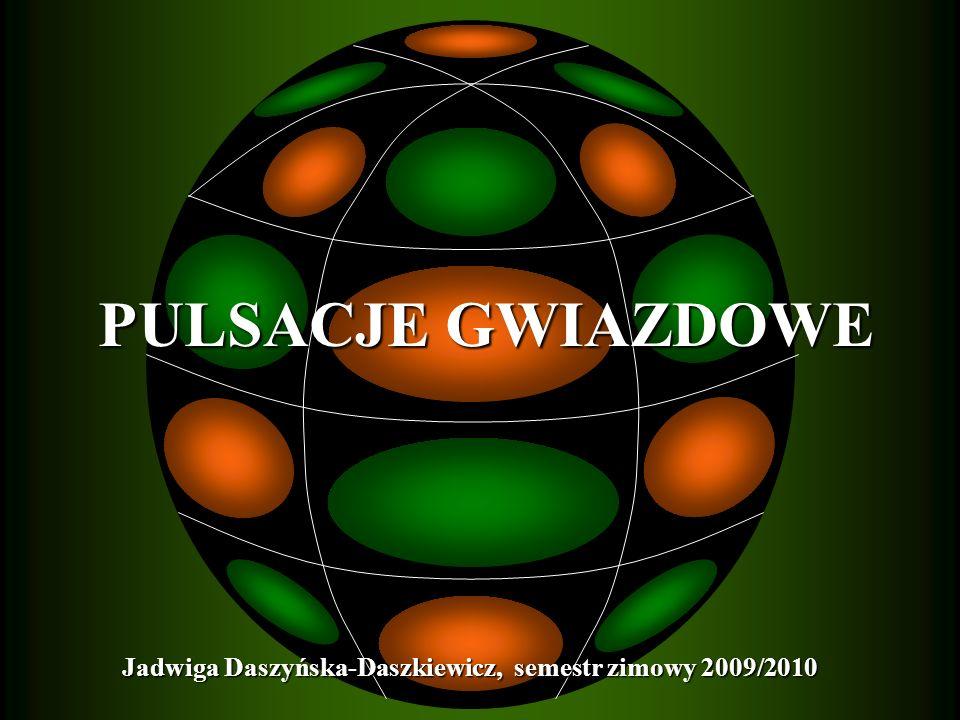PULSACJE GWIAZDOWE Jadwiga Daszyńska-Daszkiewicz, semestr zimowy 2009/2010 1 1