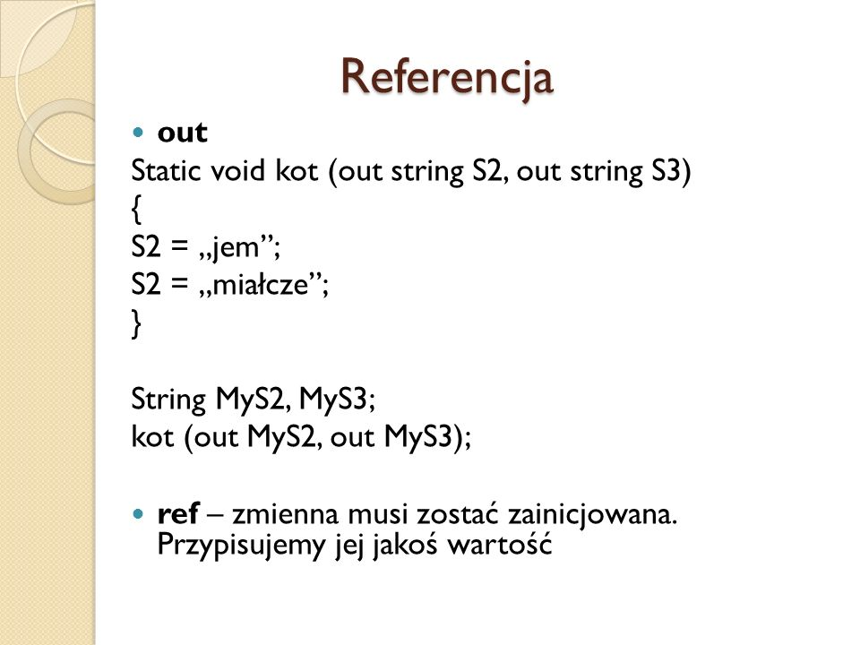 Referencja out Static void kot (out string S2, out string S3) {