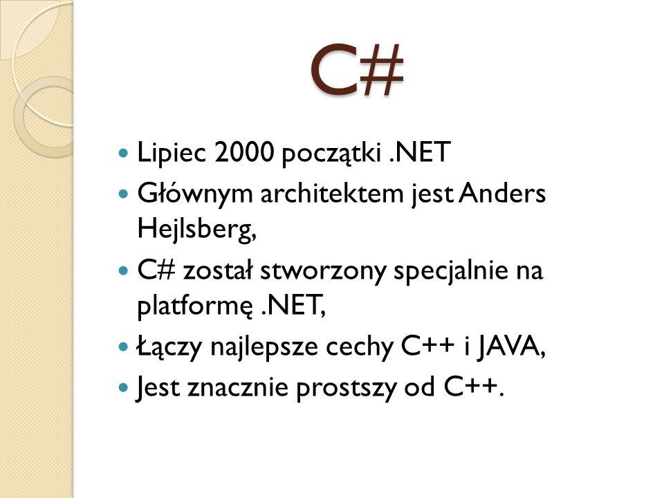 C# Lipiec 2000 początki .NET. Głównym architektem jest Anders Hejlsberg, C# został stworzony specjalnie na platformę .NET,