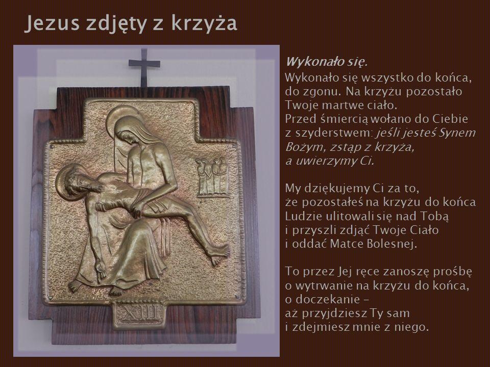 Jezus zdjęty z krzyża Wykonało się. Wykonało się wszystko do końca,