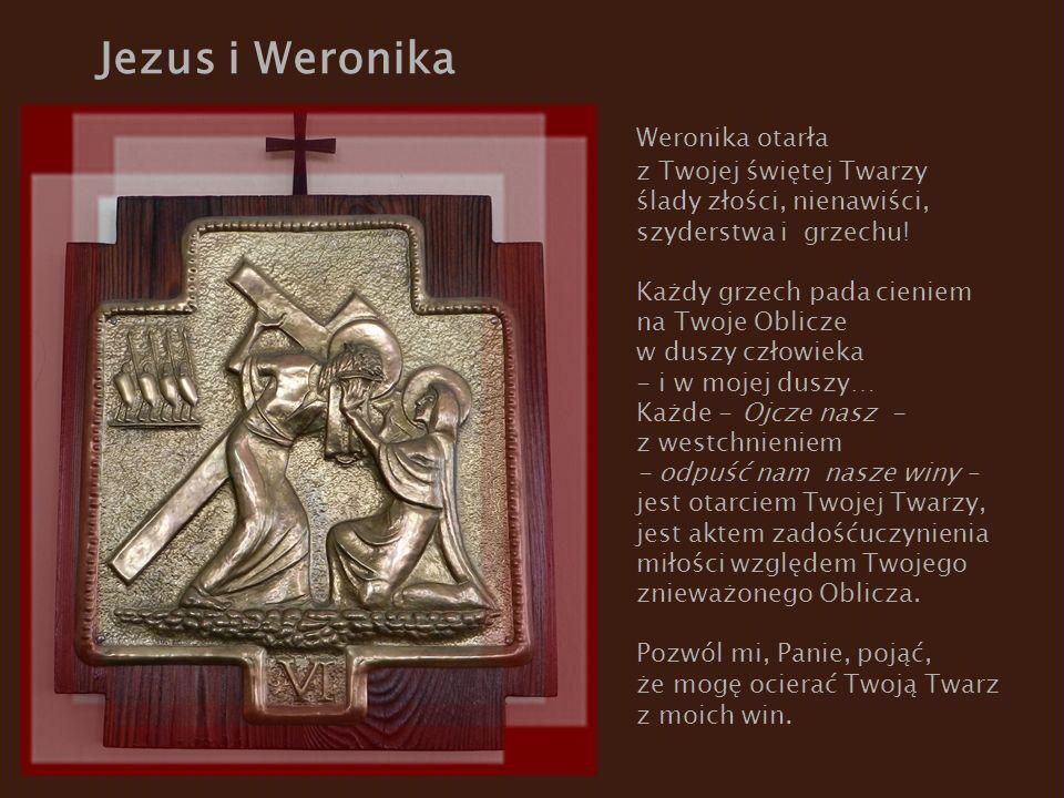 Jezus i Weronika Weronika otarła z Twojej świętej Twarzy