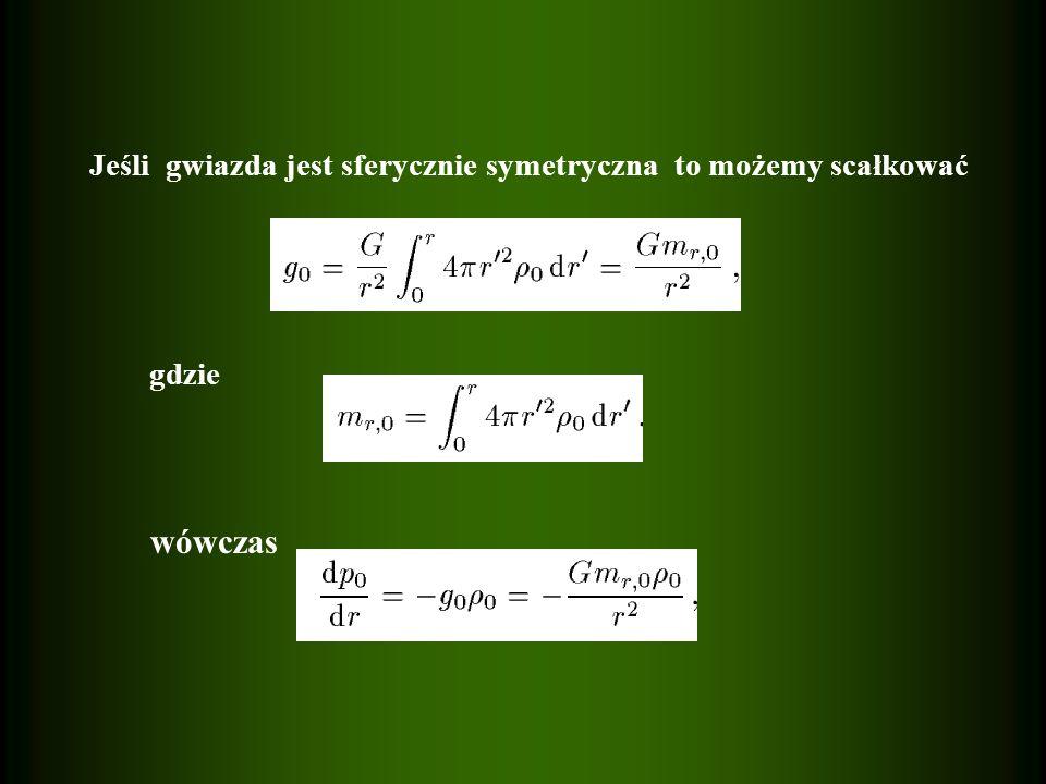 wówczas Jeśli gwiazda jest sferycznie symetryczna to możemy scałkować