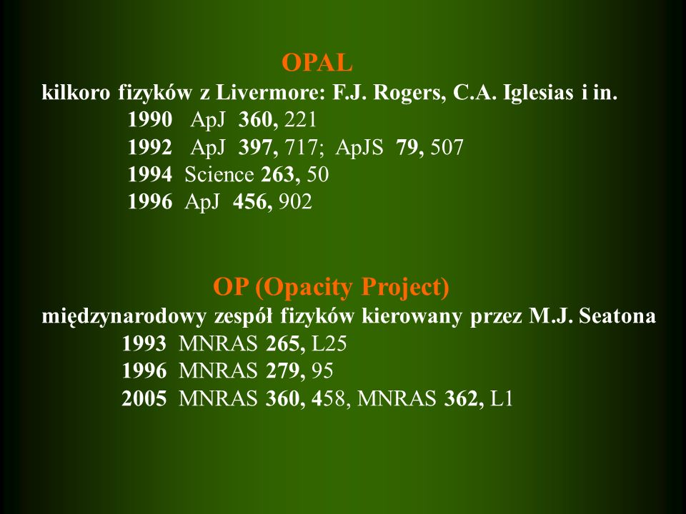 OPALkilkoro fizyków z Livermore: F.J. Rogers, C.A. Iglesias i in. 1990 ApJ 360, 221. 1992 ApJ 397, 717; ApJS 79, 507.