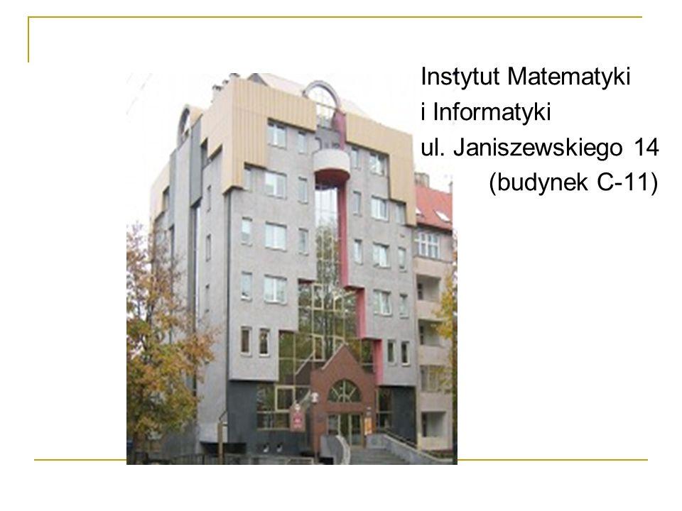 Instytut Matematyki i Informatyki ul. Janiszewskiego 14 (budynek C-11)