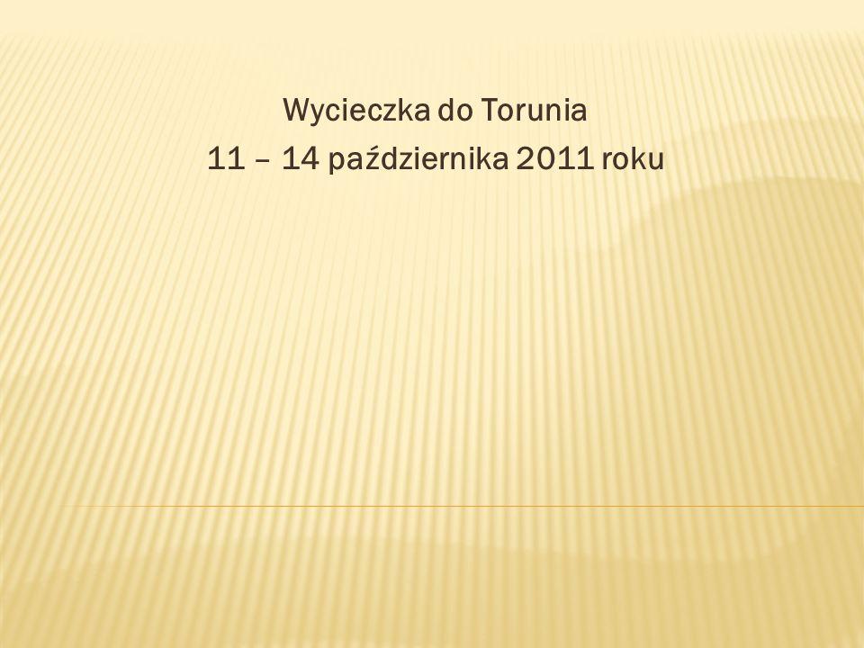 Wycieczka do Torunia 11 – 14 października 2011 roku