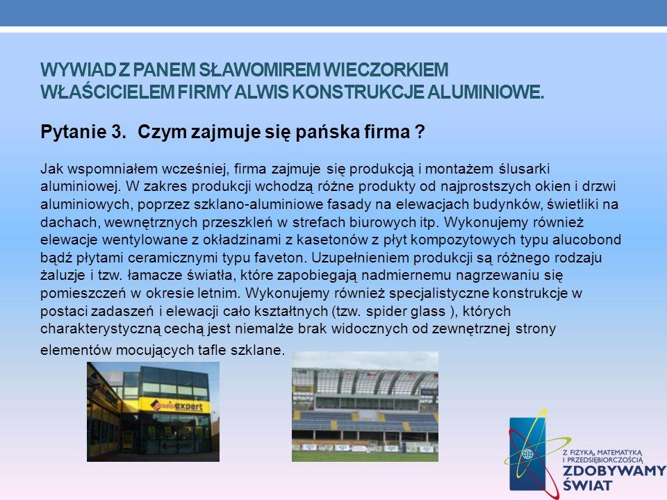 Wywiad z Panem Sławomirem Wieczorkiem właścicielem firmy Alwis konstrukcje aluminiowe.