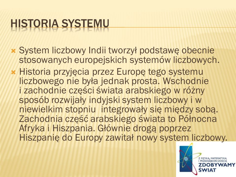 Historia systemu System liczbowy Indii tworzył podstawę obecnie stosowanych europejskich systemów liczbowych.