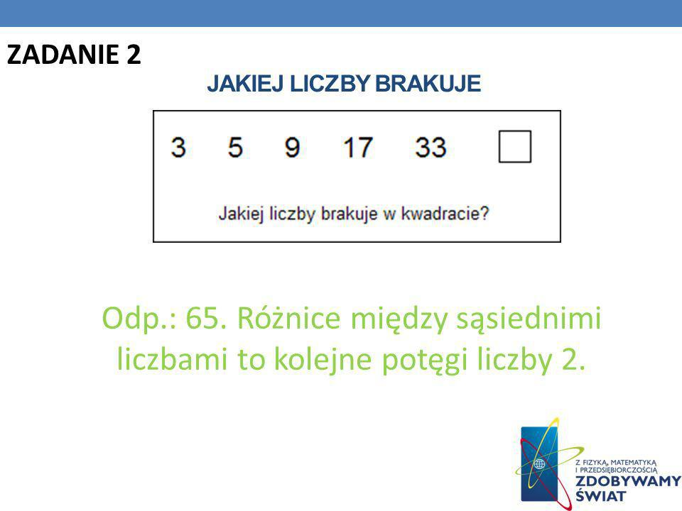 ZADANIE 2 Jakiej liczby brakuje. Odp.: 65.