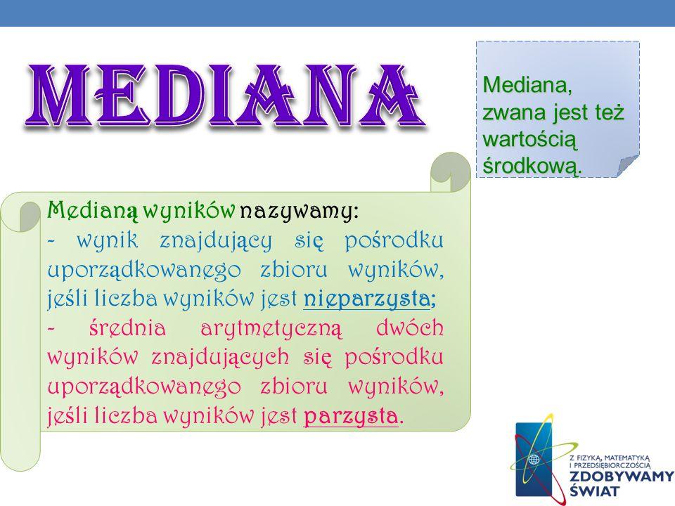 Mediana Medianą wyników nazywamy: