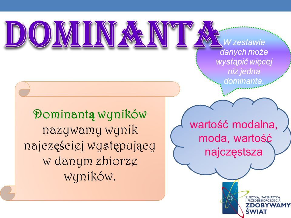 dominanta W zestawie danych może wystąpić więcej niż jedna dominanta.