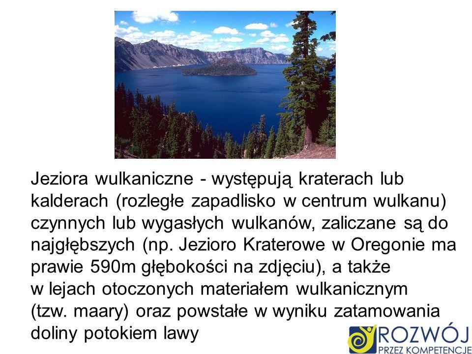 Jeziora wulkaniczne - występują kraterach lub kalderach (rozległe zapadlisko w centrum wulkanu) czynnych lub wygasłych wulkanów, zaliczane są do najgłębszych (np.