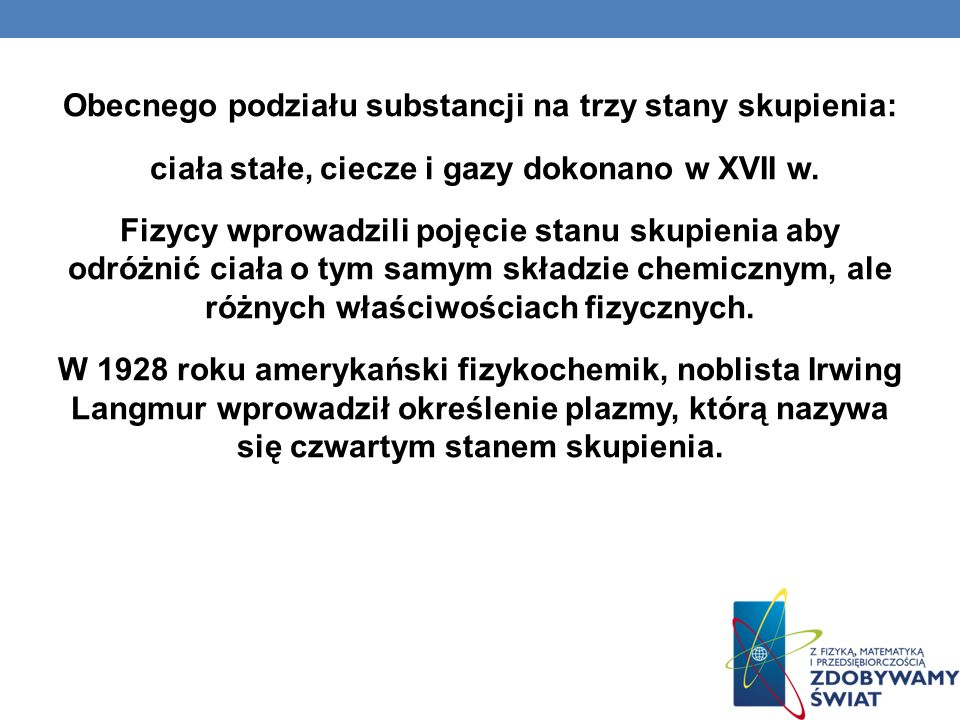 Obecnego podziału substancji na trzy stany skupienia: ciała stałe, ciecze i gazy dokonano w XVII w.