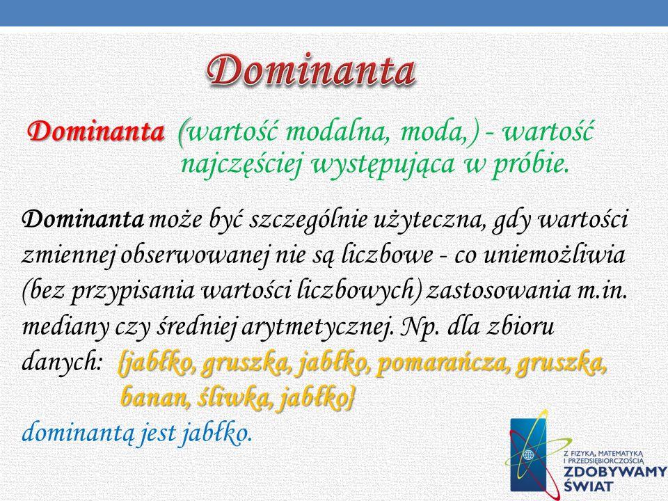 DominantaDominanta (wartość modalna, moda,) - wartość najczęściej występująca w próbie.