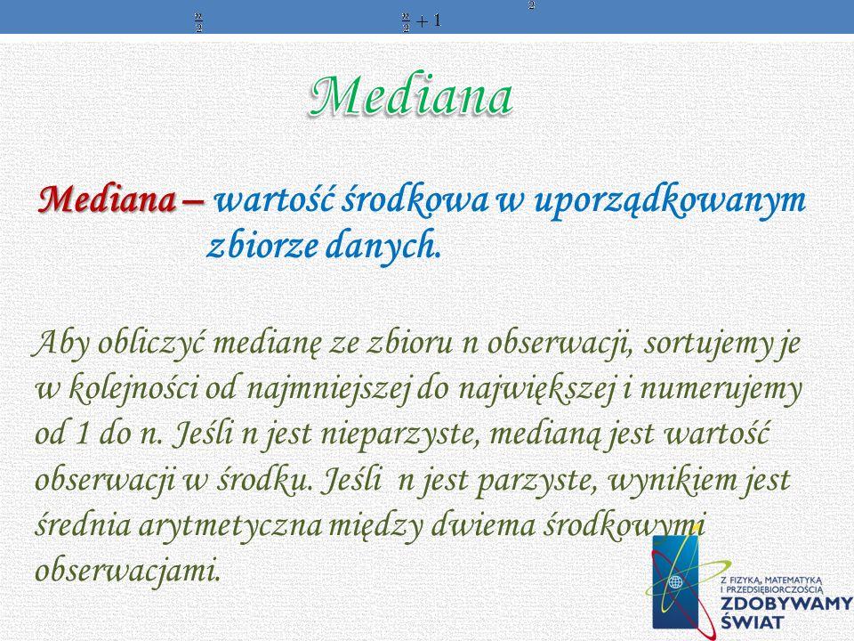 Mediana Mediana – wartość środkowa w uporządkowanym zbiorze danych.