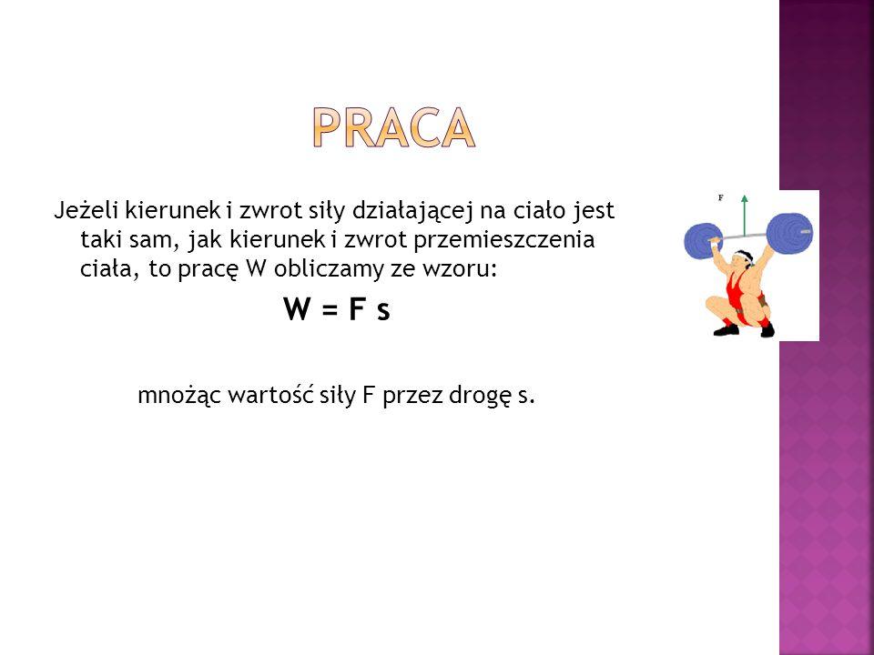 mnożąc wartość siły F przez drogę s.