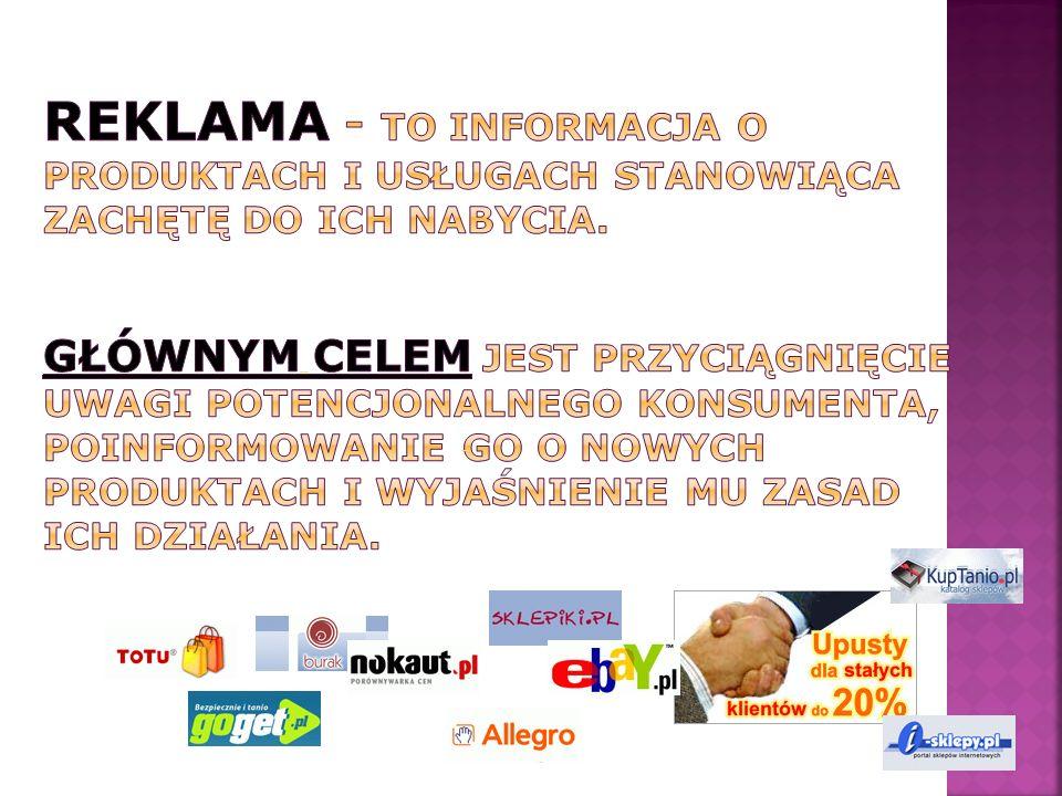 REKLAMA – to informacja o produktach i usługach stanowiąca zachętę do ich nabycia. Głównym celem jest przyciągnięcie uwagi potencjonalnego konsumenta, poinformowanie go o nowych produktach i wyjaśnienie mu zasad ich działania.