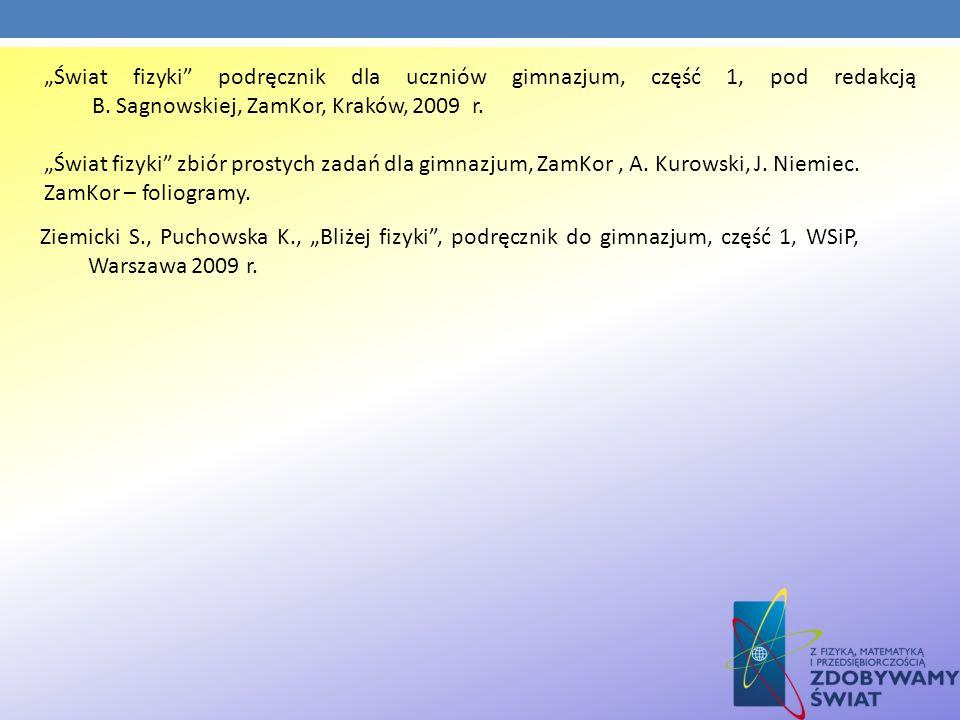 """""""Świat fizyki podręcznik dla uczniów gimnazjum, część 1, pod redakcją B. Sagnowskiej, ZamKor, Kraków, 2009 r."""