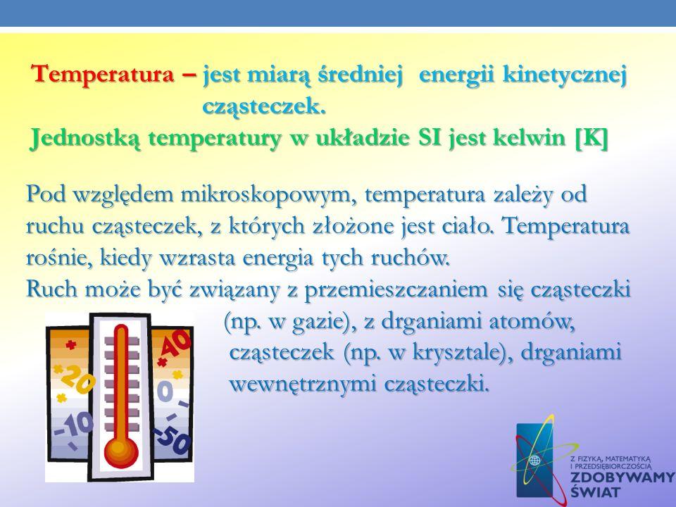 Temperatura – jest miarą średniej energii kinetycznej cząsteczek