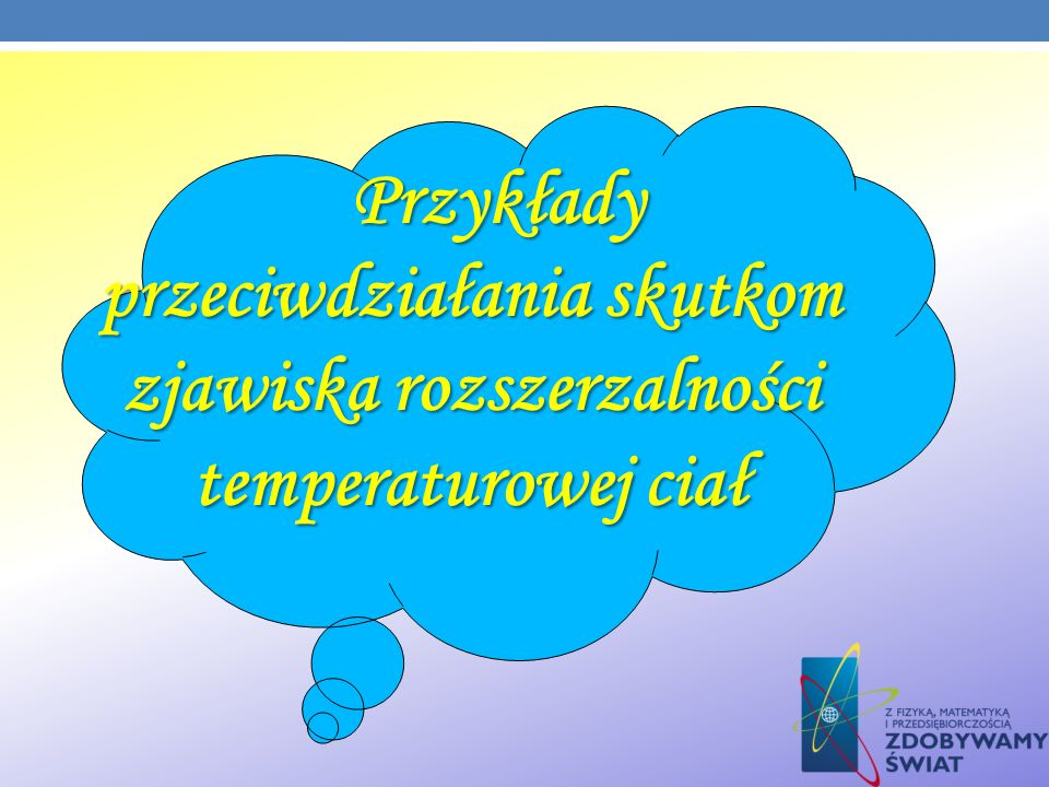 Przykłady przeciwdziałania skutkom zjawiska rozszerzalności temperaturowej ciał