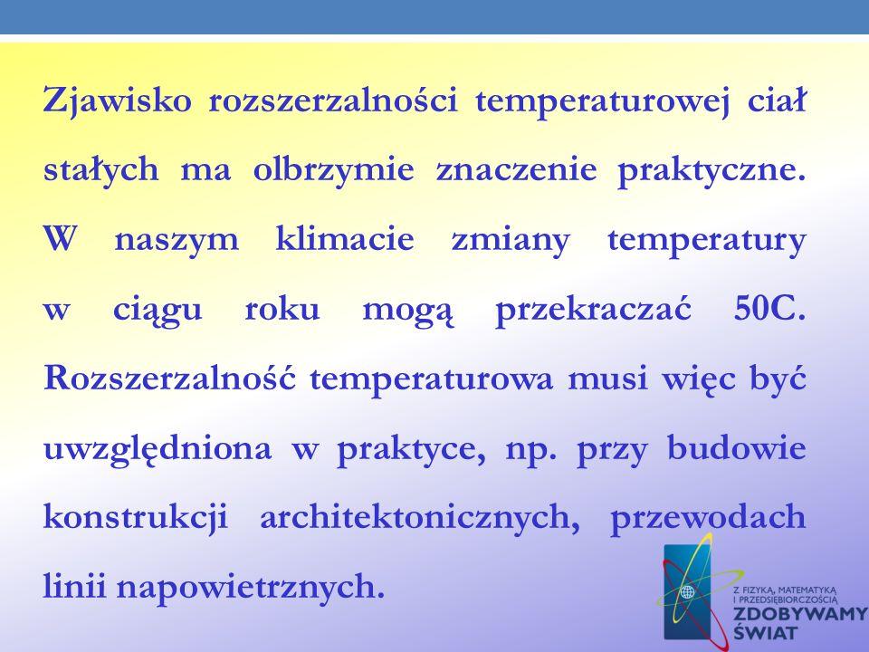 Zjawisko rozszerzalności temperaturowej ciał stałych ma olbrzymie znaczenie praktyczne.