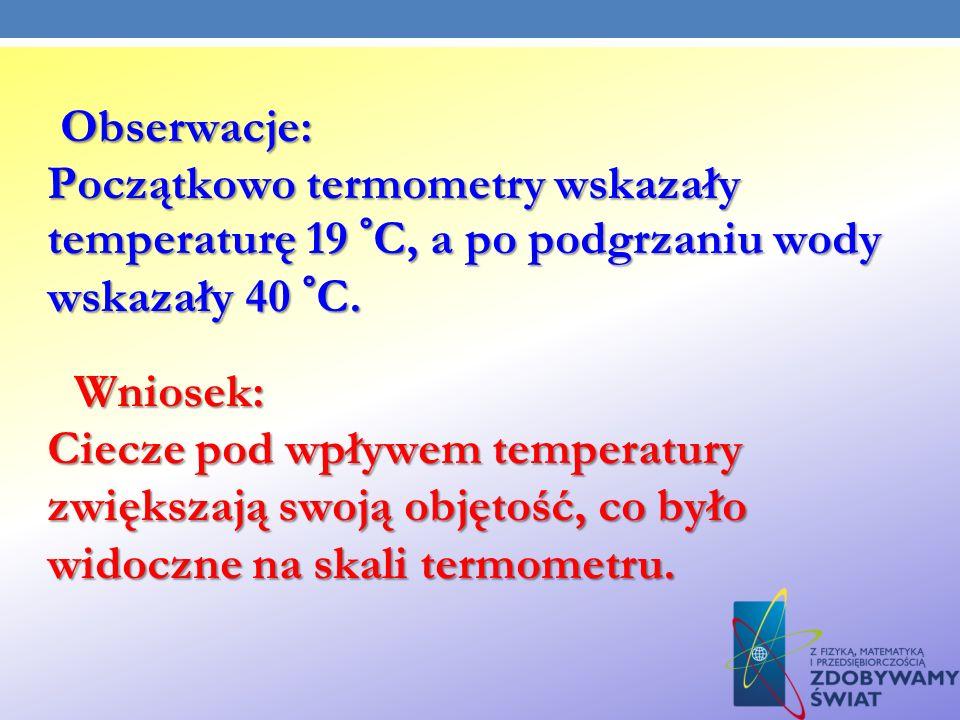 Obserwacje: Początkowo termometry wskazały temperaturę 19 °C, a po podgrzaniu wody wskazały 40 °C.