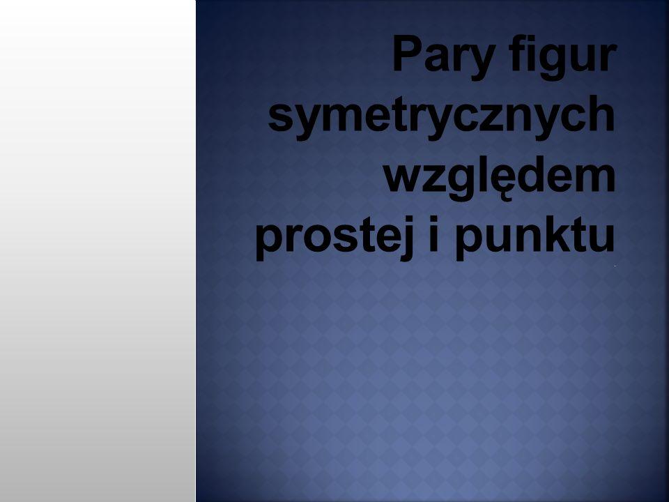 Pary figur symetrycznych względem prostej i punktu